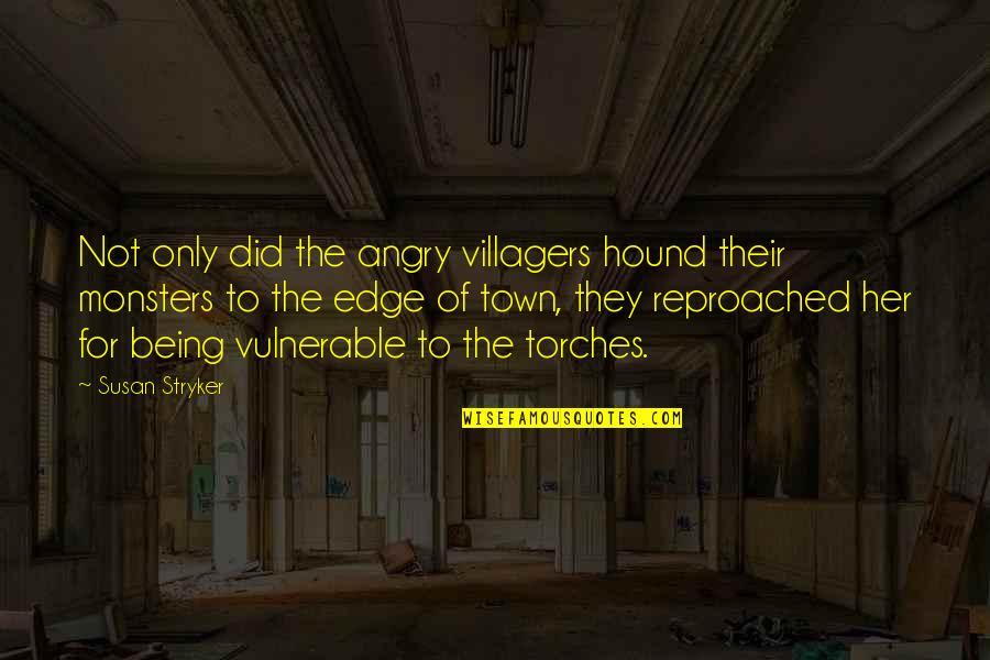 Not Being A Monster Quotes By Susan Stryker: Not only did the angry villagers hound their