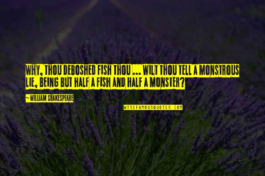 Not Being A Monster Quotes By William Shakespeare: Why, thou deboshed fish thou ... Wilt thou