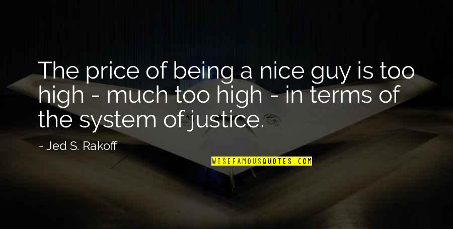 Not Being A Nice Guy Quotes By Jed S. Rakoff: The price of being a nice guy is