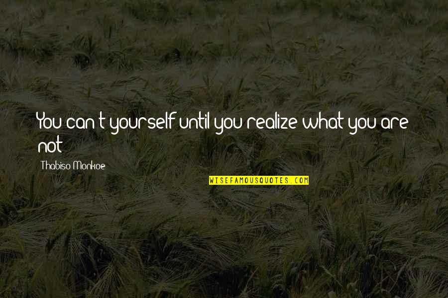 Not Being A Perfect Lover Quotes By Thabiso Monkoe: You can't yourself until you realize what you