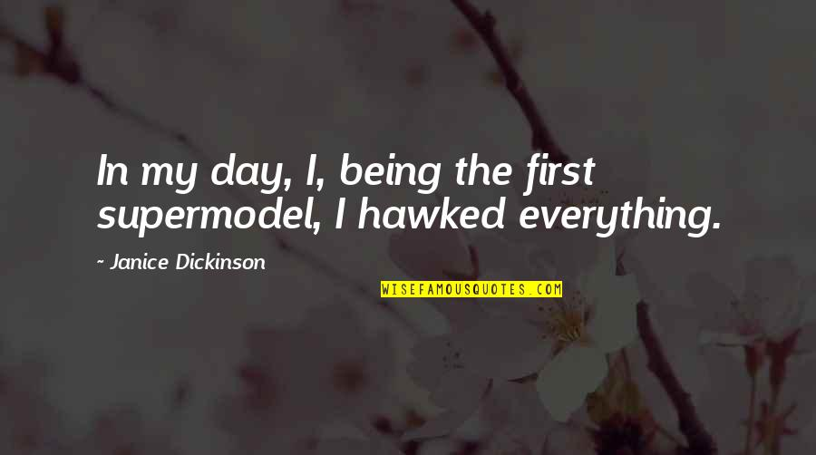 Not Being A Supermodel Quotes By Janice Dickinson: In my day, I, being the first supermodel,