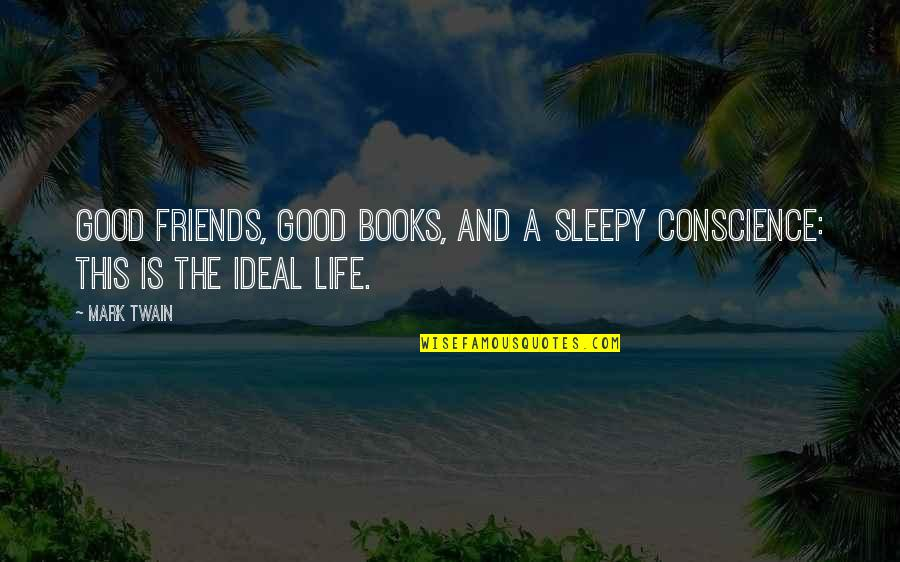 Not Being A Supermodel Quotes By Mark Twain: Good friends, good books, and a sleepy conscience: