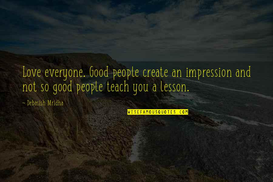 Not Being Able To Be Happy Quotes By Debasish Mridha: Love everyone. Good people create an impression and