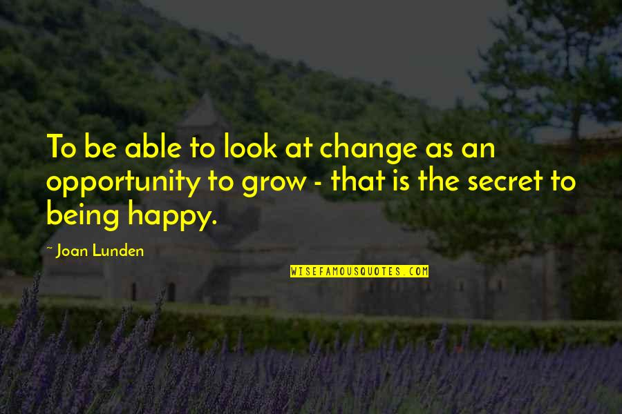Not Being Able To Be Happy Quotes By Joan Lunden: To be able to look at change as