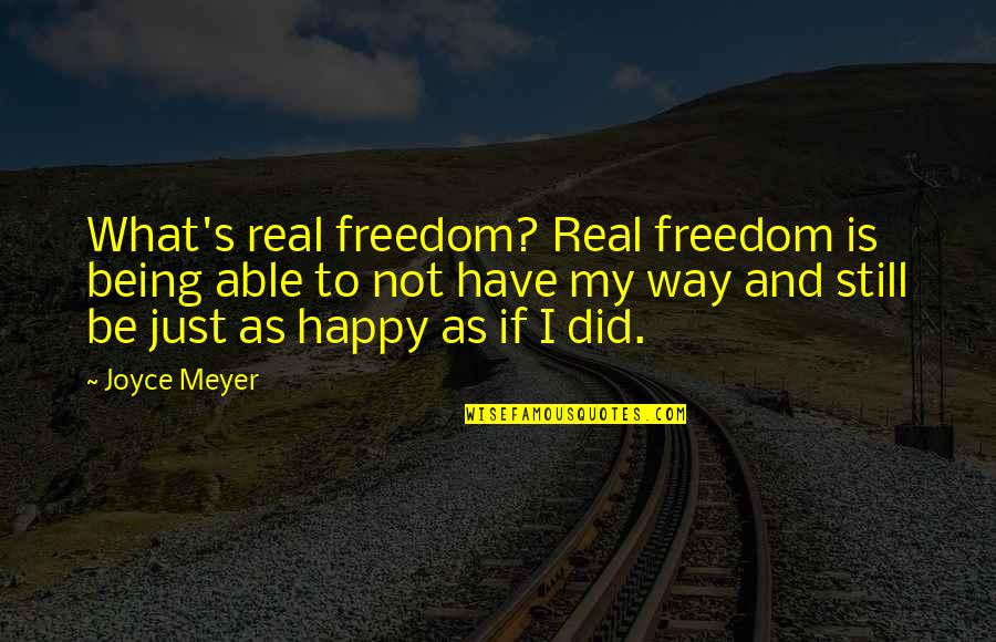 Not Being Able To Be Happy Quotes By Joyce Meyer: What's real freedom? Real freedom is being able