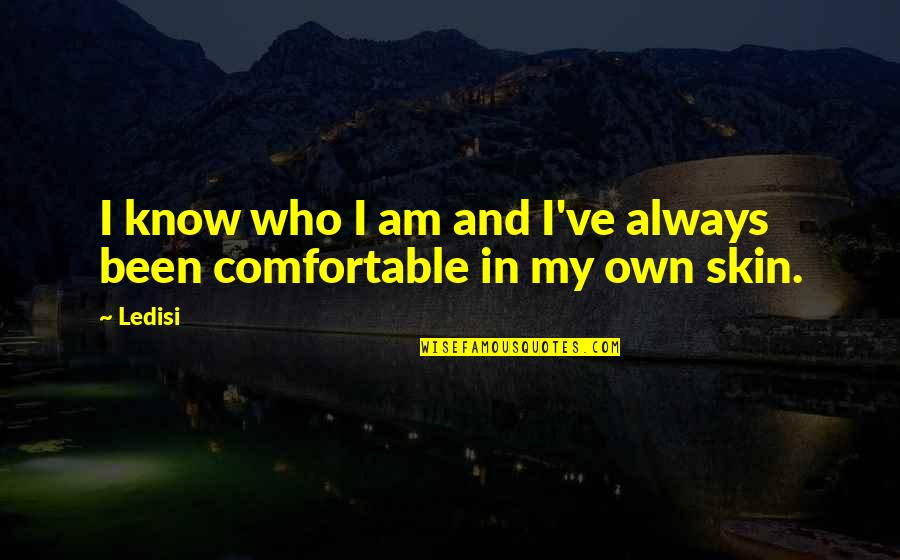 Not Being Able To Be Happy Quotes By Ledisi: I know who I am and I've always