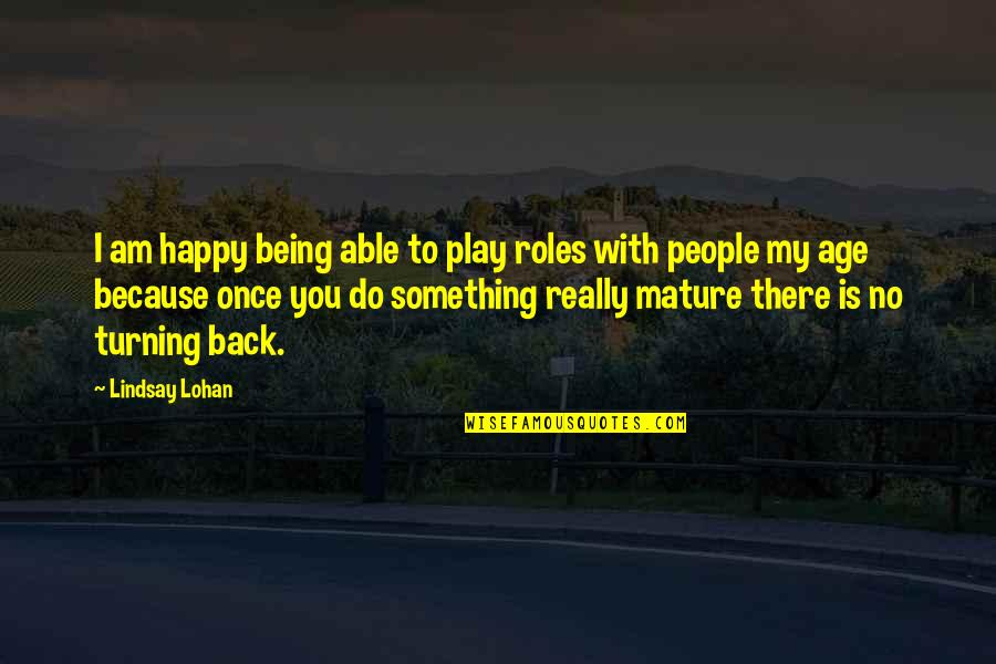 Not Being Able To Be Happy Quotes By Lindsay Lohan: I am happy being able to play roles