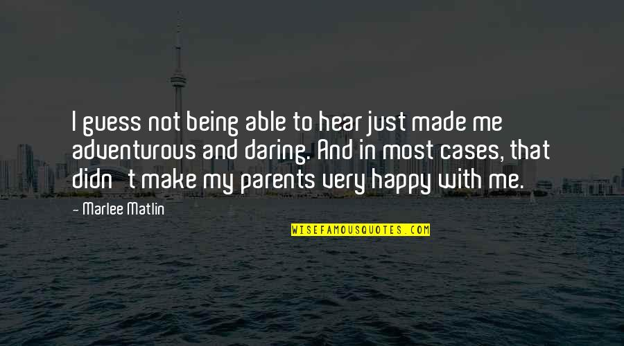 Not Being Able To Be Happy Quotes By Marlee Matlin: I guess not being able to hear just