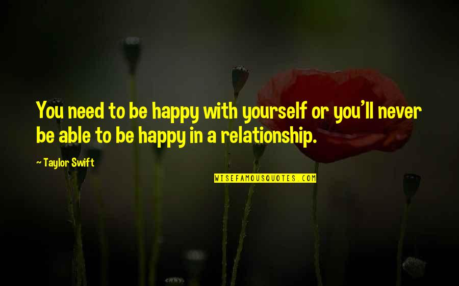 Not Being Able To Be Happy Quotes By Taylor Swift: You need to be happy with yourself or