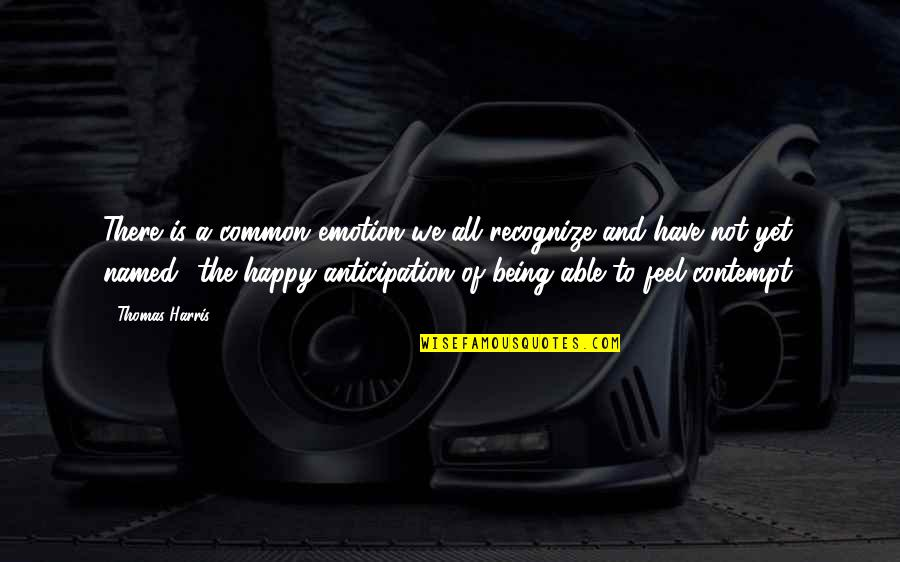 Not Being Able To Be Happy Quotes By Thomas Harris: There is a common emotion we all recognize