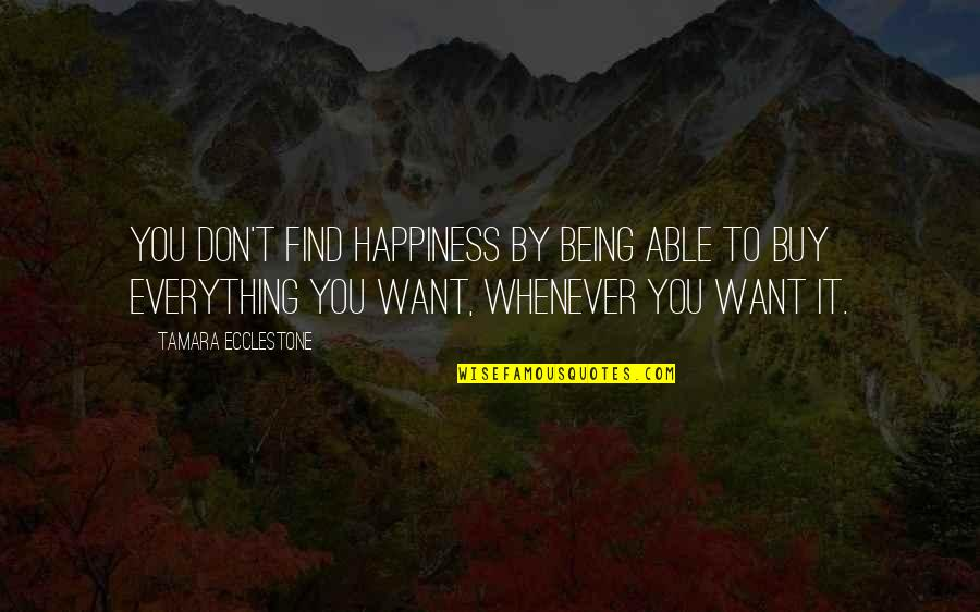 Not Being Able To Find Happiness Quotes By Tamara Ecclestone: You don't find happiness by being able to