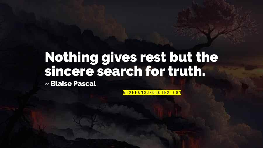 Not Being Able To Stay Strong Quotes By Blaise Pascal: Nothing gives rest but the sincere search for