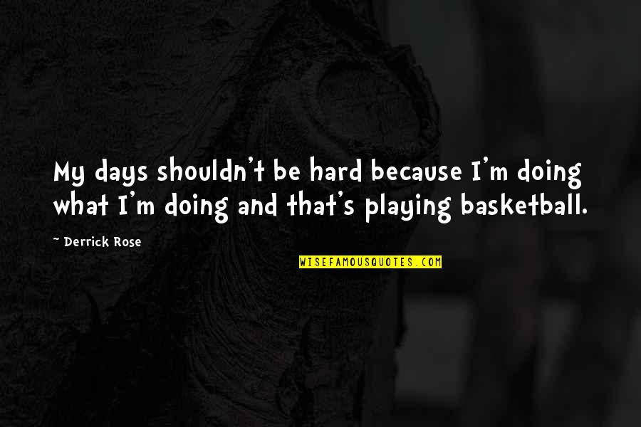 Not Being Able To Stay Strong Quotes By Derrick Rose: My days shouldn't be hard because I'm doing