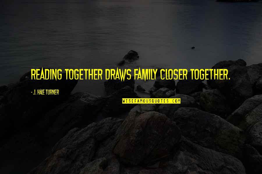 Not Being Able To Stay Strong Quotes By J. Hale Turner: Reading together draws family closer together.