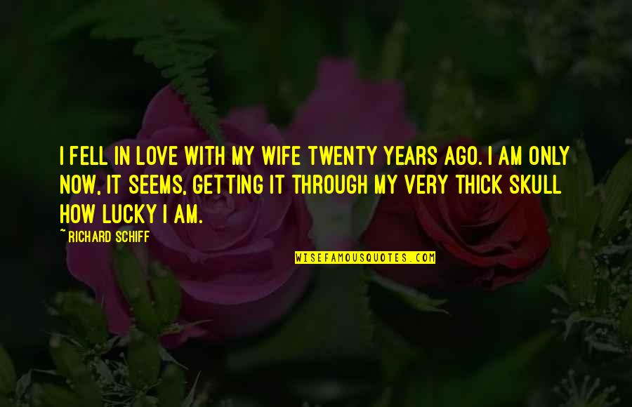Not Being Able To Stay Strong Quotes By Richard Schiff: I fell in love with my wife twenty