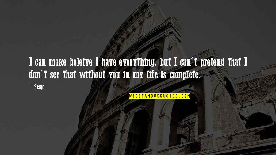 Not Being Able To Stay Strong Quotes By Sisqo: I can make beleive I have everything, but