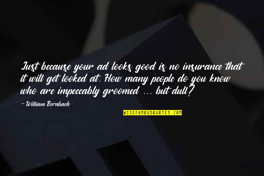 Not Being Able To Stay Strong Quotes By William Bernbach: Just because your ad looks good is no