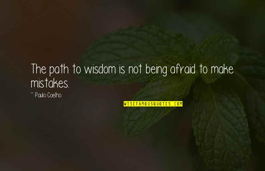Not Being Afraid To Make A Mistake Quotes By Paulo Coelho: The path to wisdom is not being afraid