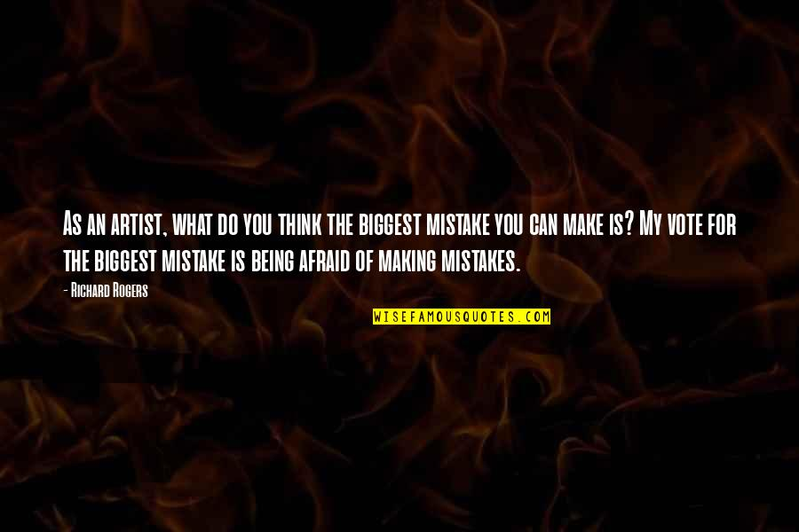 Not Being Afraid To Make A Mistake Quotes By Richard Rogers: As an artist, what do you think the