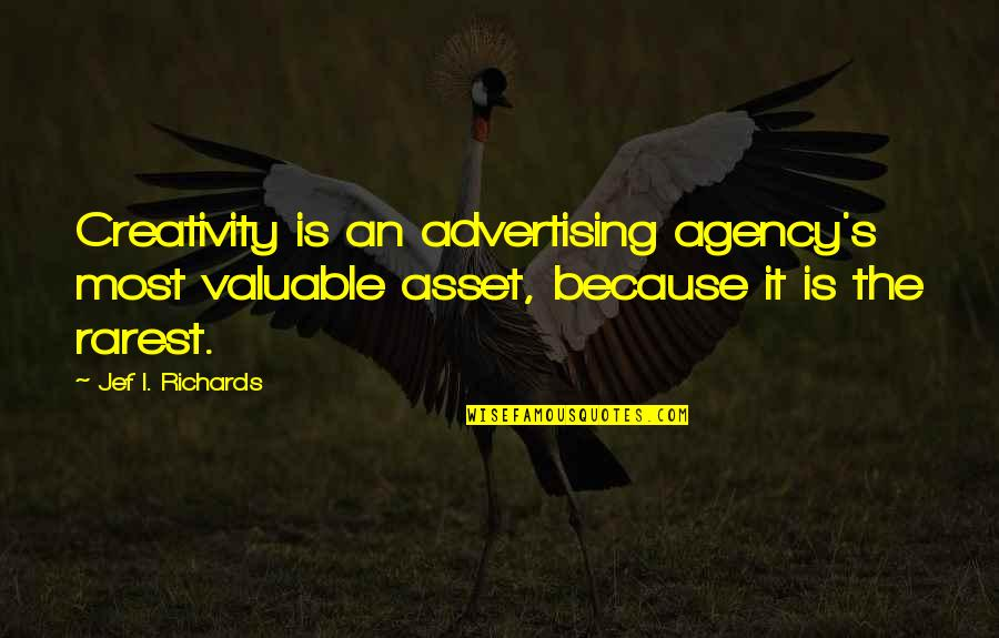 Not Being Allowed To See Someone Quotes By Jef I. Richards: Creativity is an advertising agency's most valuable asset,