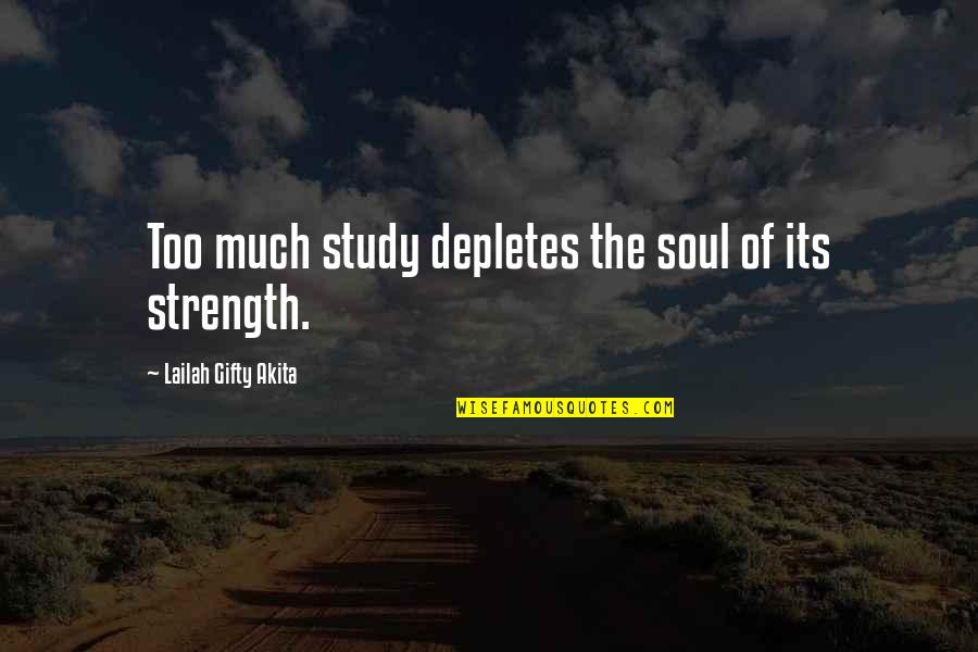 Not Being Allowed To See Someone Quotes By Lailah Gifty Akita: Too much study depletes the soul of its