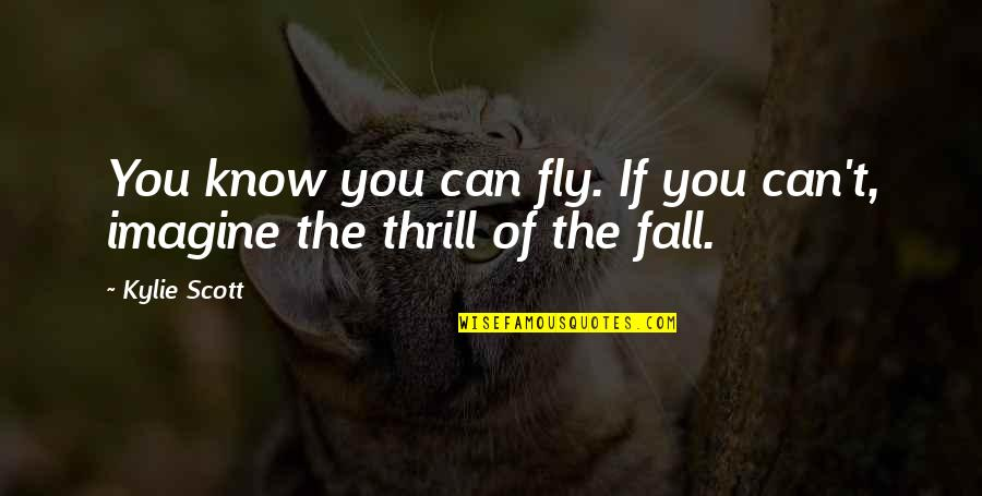 Not Being Appreciated By Others Quotes By Kylie Scott: You know you can fly. If you can't,