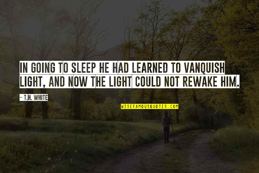 Not Being Appreciated Quotes By T.H. White: In going to sleep he had learned to