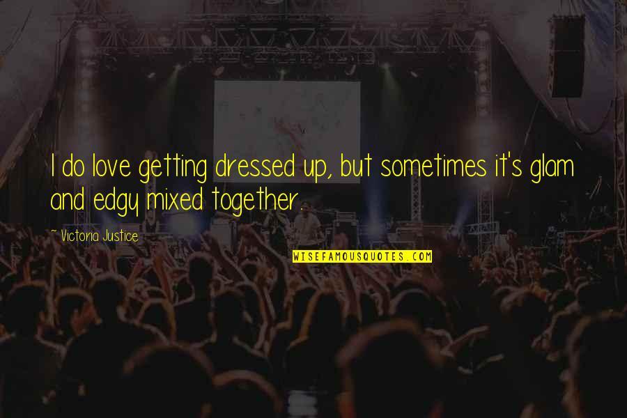 Not Being Appreciated Quotes By Victoria Justice: I do love getting dressed up, but sometimes