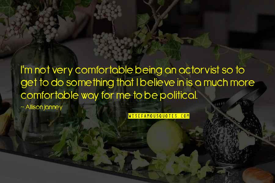 Not Being Comfortable Quotes By Allison Janney: I'm not very comfortable being an actorvist so