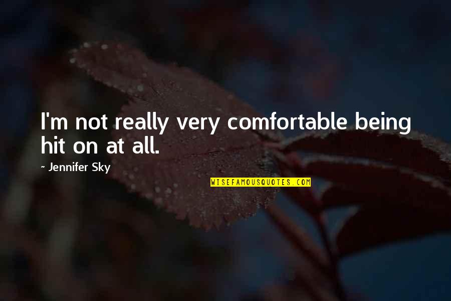 Not Being Comfortable Quotes By Jennifer Sky: I'm not really very comfortable being hit on