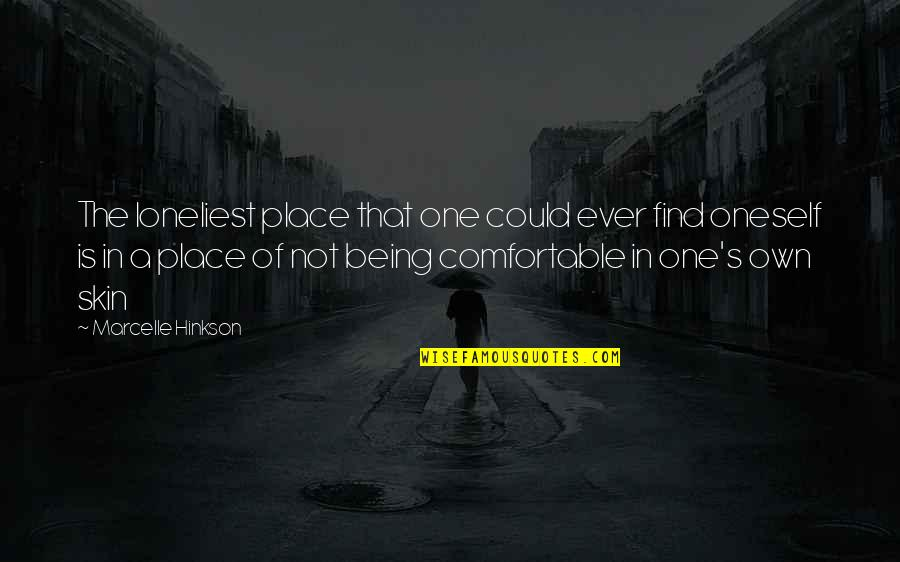 Not Being Comfortable Quotes By Marcelle Hinkson: The loneliest place that one could ever find