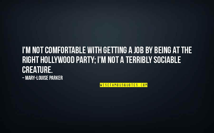 Not Being Comfortable Quotes By Mary-Louise Parker: I'm not comfortable with getting a job by