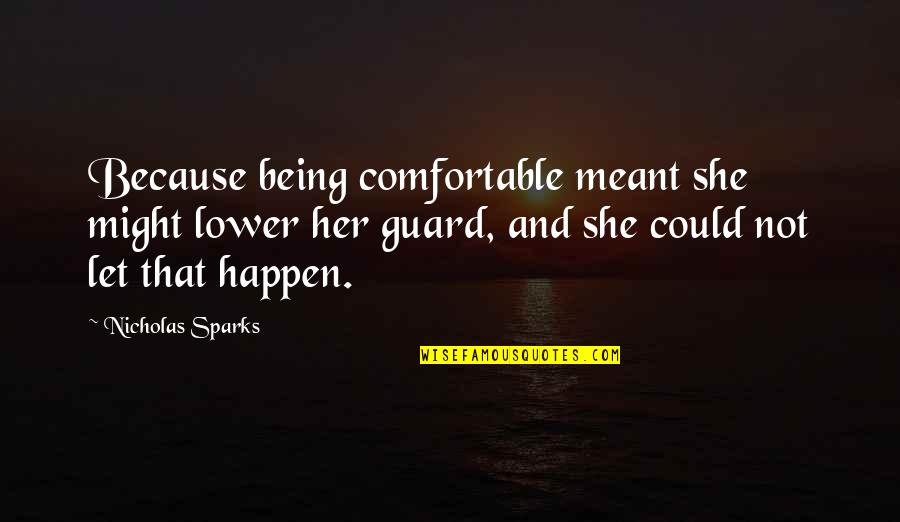 Not Being Comfortable Quotes By Nicholas Sparks: Because being comfortable meant she might lower her
