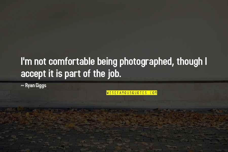Not Being Comfortable Quotes By Ryan Giggs: I'm not comfortable being photographed, though I accept