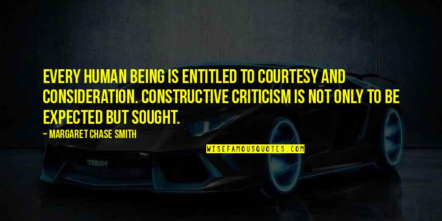 Not Being Entitled Quotes By Margaret Chase Smith: Every human being is entitled to courtesy and
