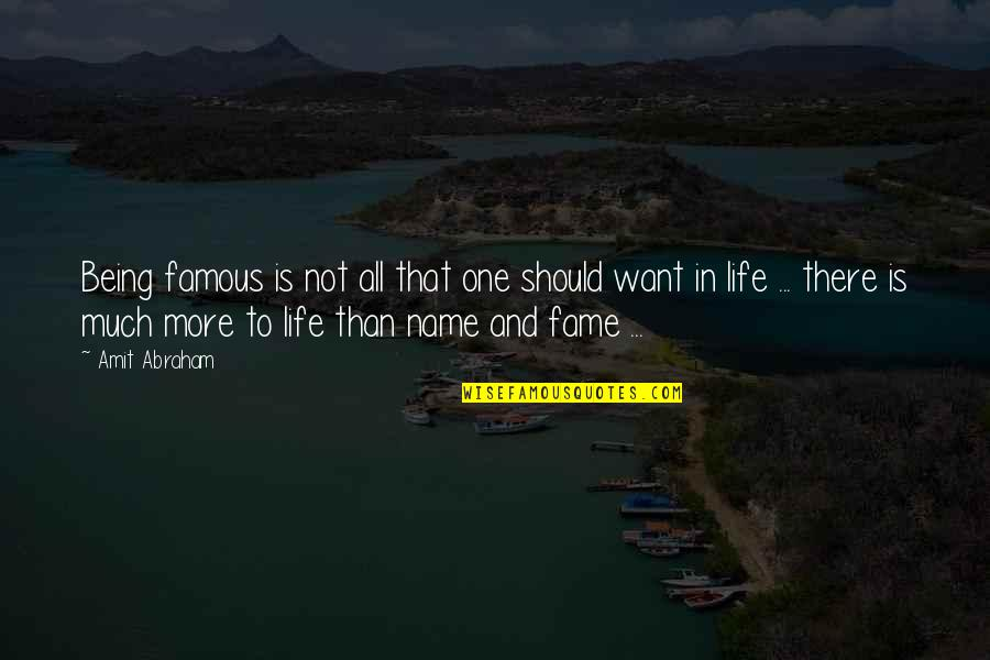 Not Being Famous Quotes By Amit Abraham: Being famous is not all that one should