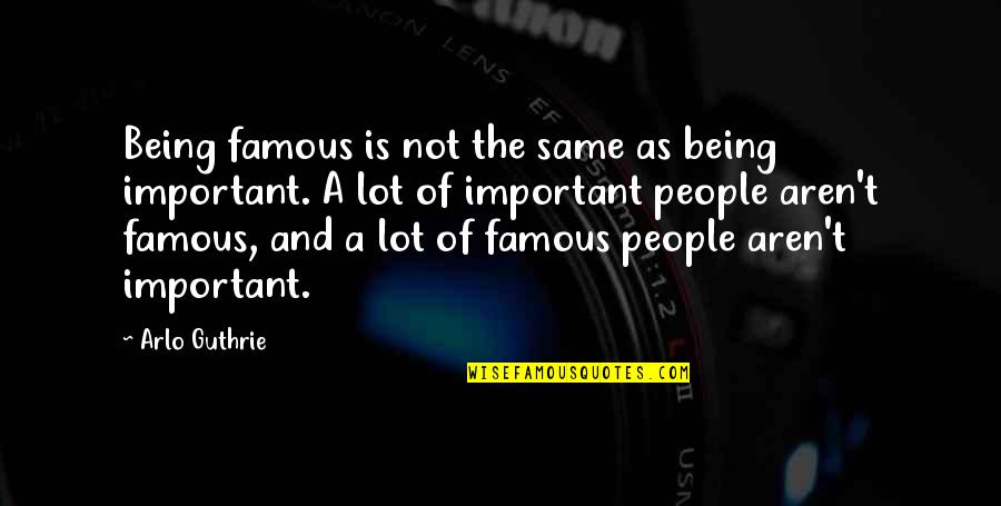 Not Being Famous Quotes By Arlo Guthrie: Being famous is not the same as being