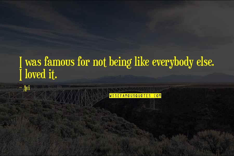 Not Being Famous Quotes By Avi: I was famous for not being like everybody