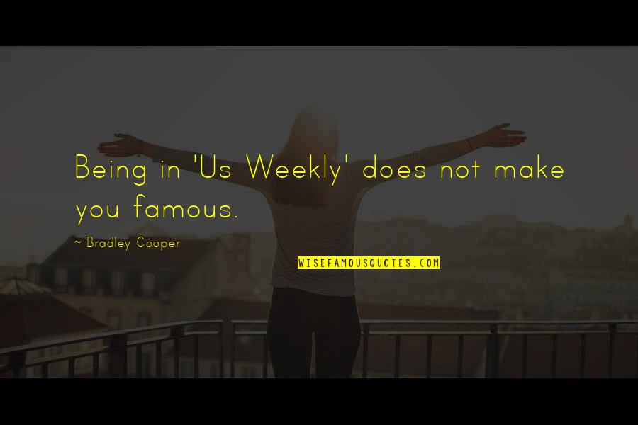 Not Being Famous Quotes By Bradley Cooper: Being in 'Us Weekly' does not make you