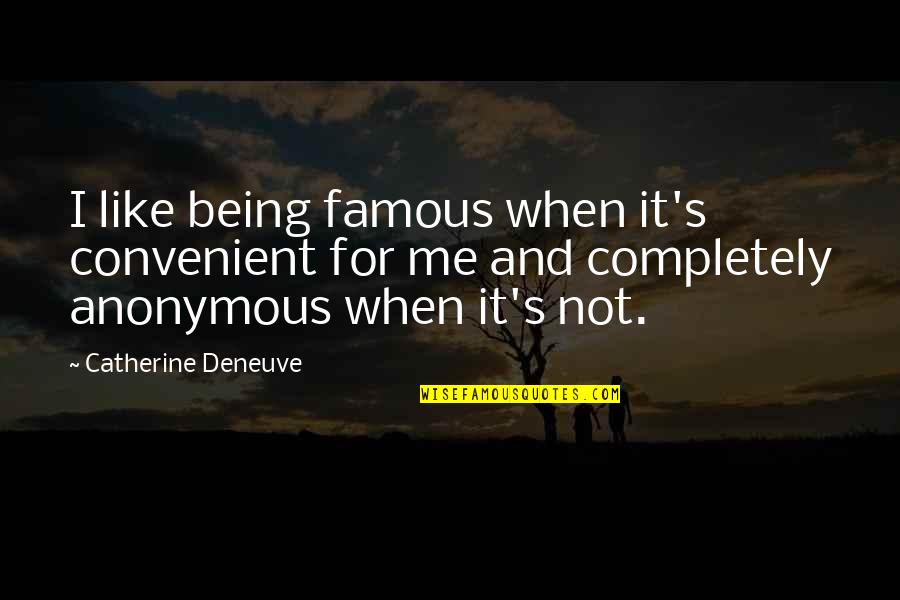 Not Being Famous Quotes By Catherine Deneuve: I like being famous when it's convenient for