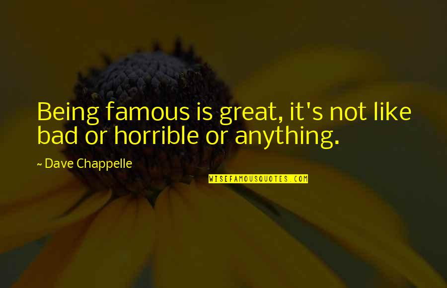 Not Being Famous Quotes By Dave Chappelle: Being famous is great, it's not like bad