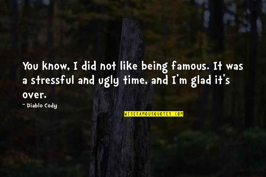 Not Being Famous Quotes By Diablo Cody: You know, I did not like being famous.