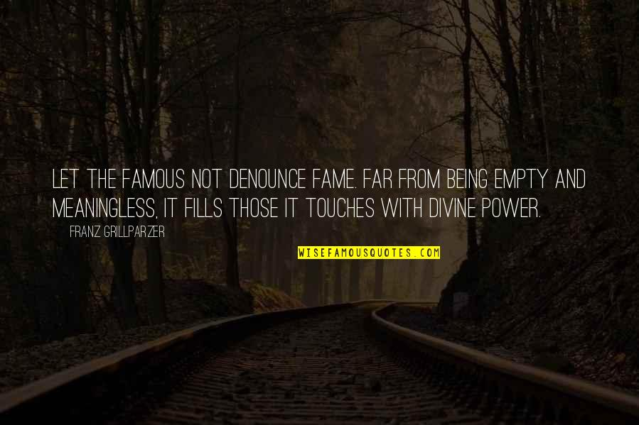 Not Being Famous Quotes By Franz Grillparzer: Let the famous not denounce fame. Far from
