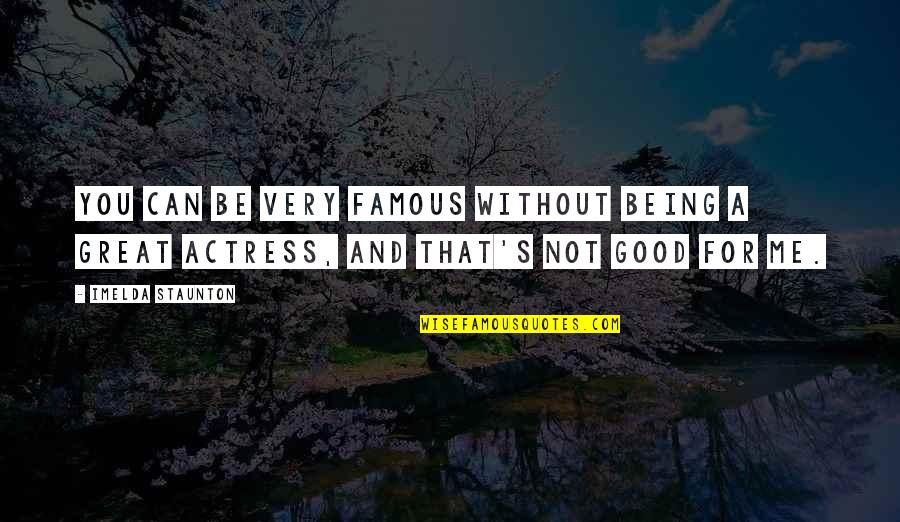 Not Being Famous Quotes By Imelda Staunton: You can be very famous without being a