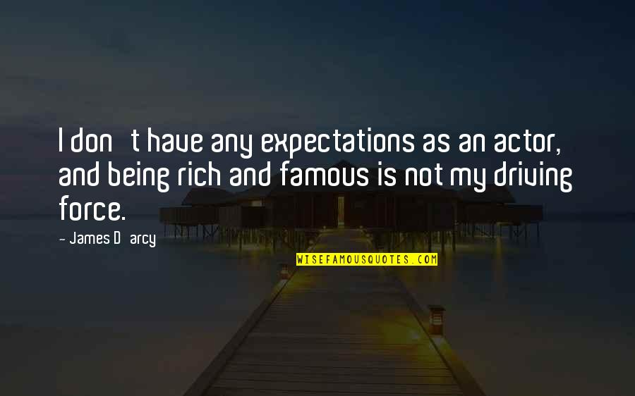 Not Being Famous Quotes By James D'arcy: I don't have any expectations as an actor,