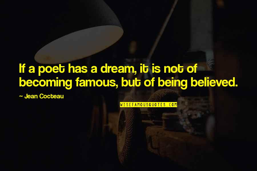 Not Being Famous Quotes By Jean Cocteau: If a poet has a dream, it is