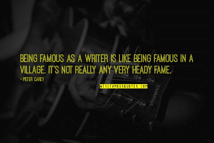 Not Being Famous Quotes By Peter Carey: Being famous as a writer is like being