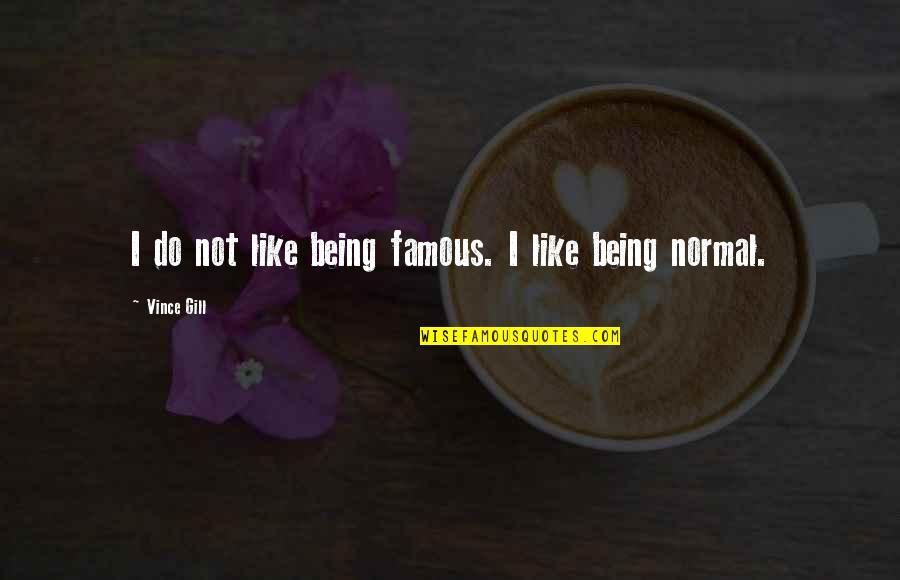 Not Being Famous Quotes By Vince Gill: I do not like being famous. I like