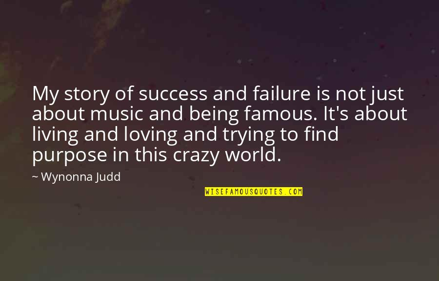 Not Being Famous Quotes By Wynonna Judd: My story of success and failure is not