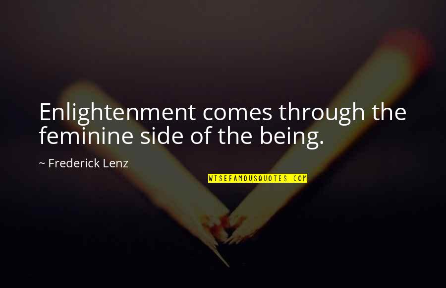 Not Being Feminine Quotes By Frederick Lenz: Enlightenment comes through the feminine side of the